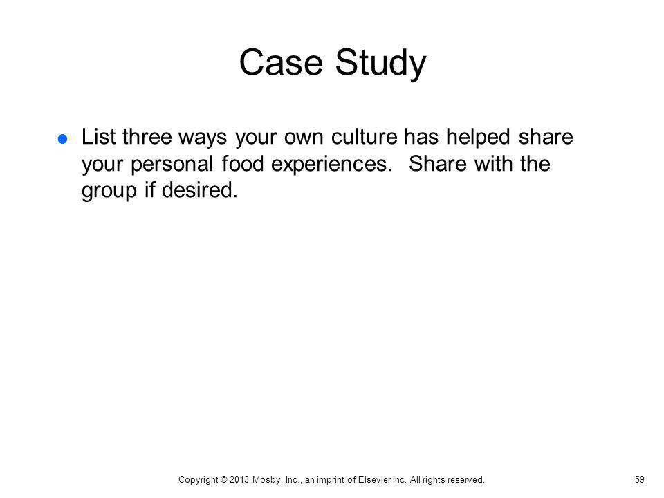 Case Study List three ways your own culture has helped share your personal food experiences. Share with the group if desired.
