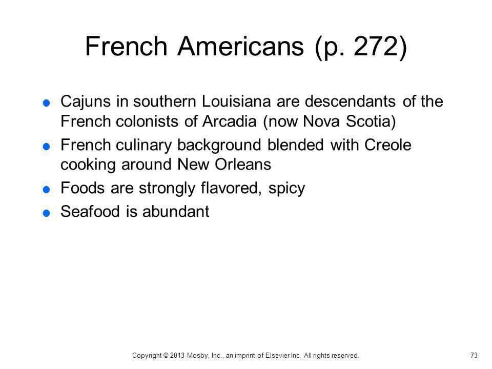 French Americans (p. 272) Cajuns in southern Louisiana are descendants of the French colonists of Arcadia (now Nova Scotia)