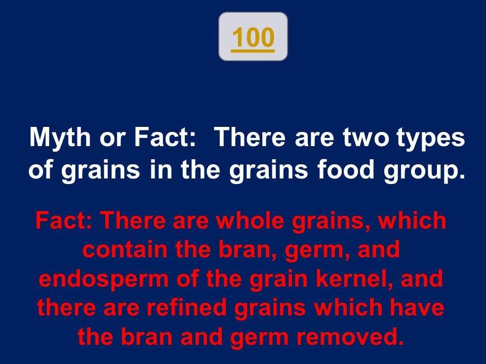 Myth or Fact: There are two types of grains in the grains food group.