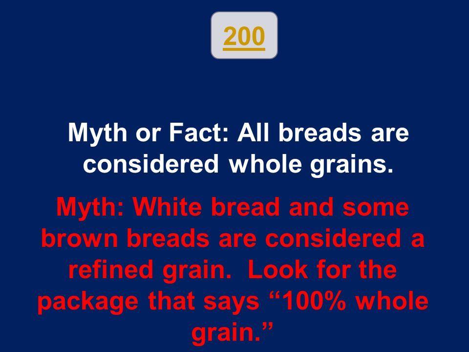 Myth or Fact: All breads are considered whole grains.