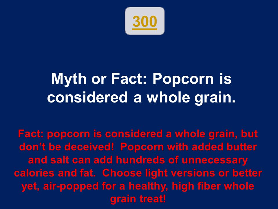 Myth or Fact: Popcorn is considered a whole grain.