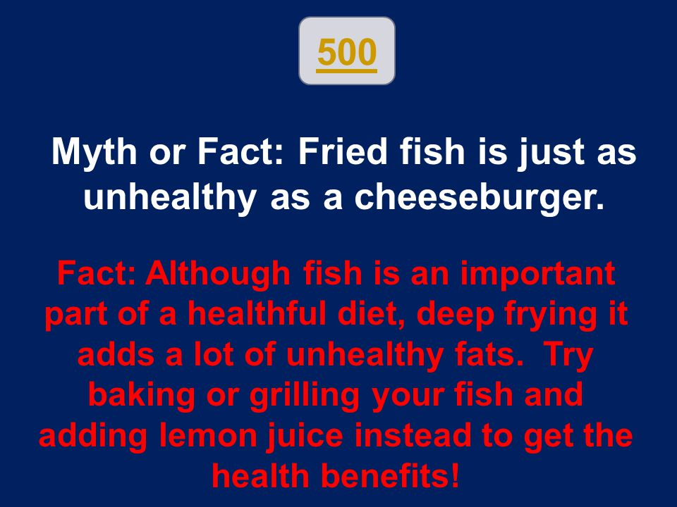 Myth or Fact: Fried fish is just as unhealthy as a cheeseburger.