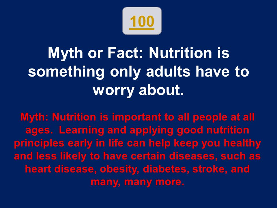 Myth or Fact: Nutrition is something only adults have to worry about.