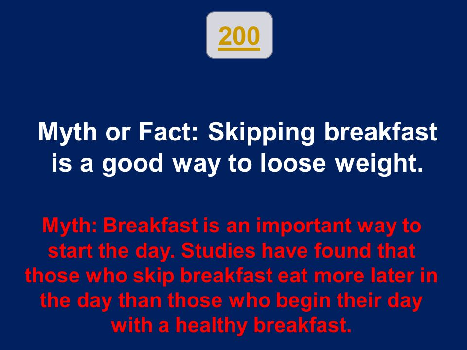 Myth or Fact: Skipping breakfast is a good way to loose weight.