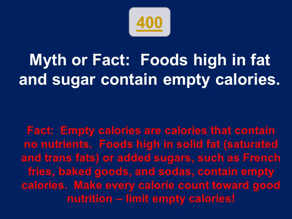 Myth or Fact: Foods high in fat and sugar contain empty calories.