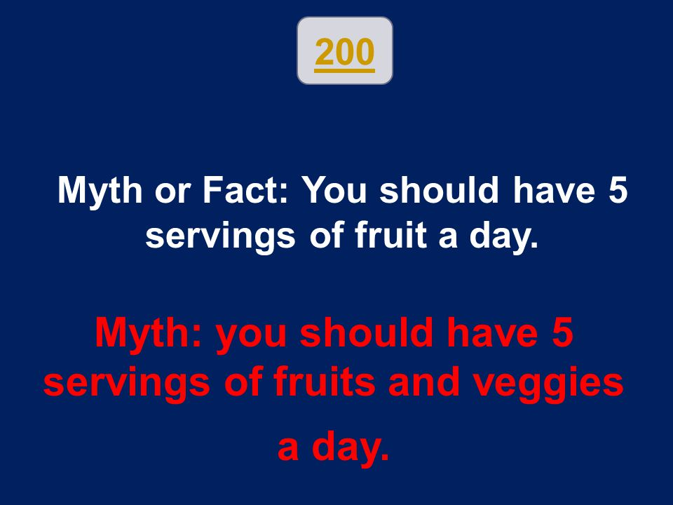Myth: you should have 5 servings of fruits and veggies a day.