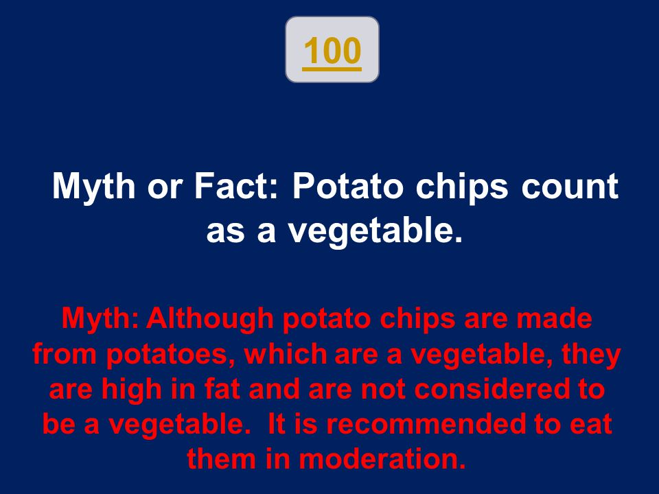 Myth or Fact: Potato chips count as a vegetable.