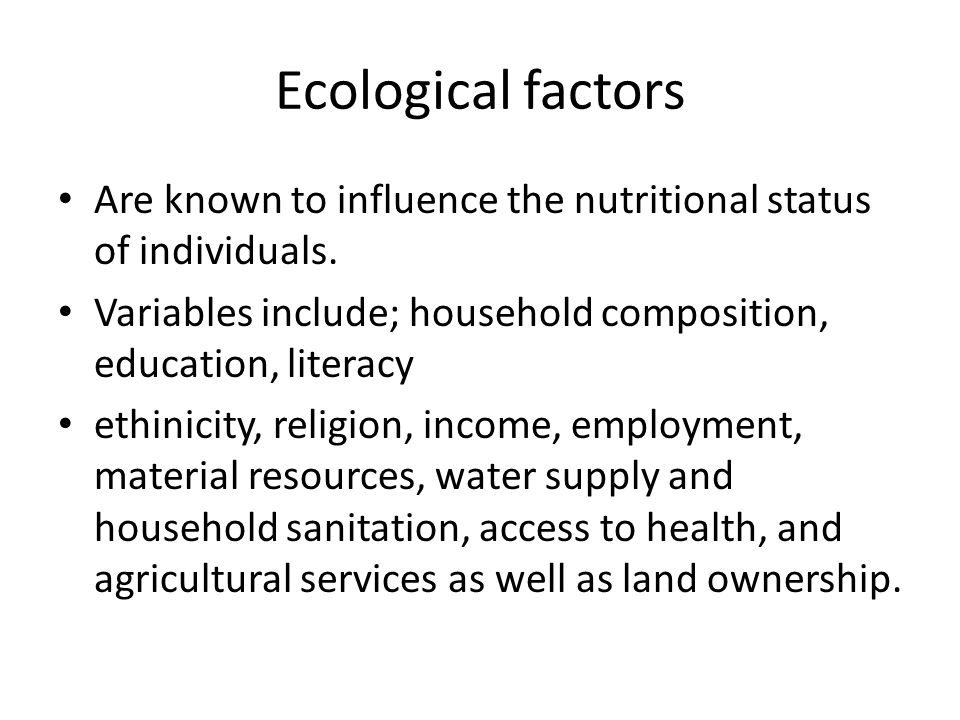 Ecological factors Are known to influence the nutritional status of individuals. Variables include; household composition, education, literacy.