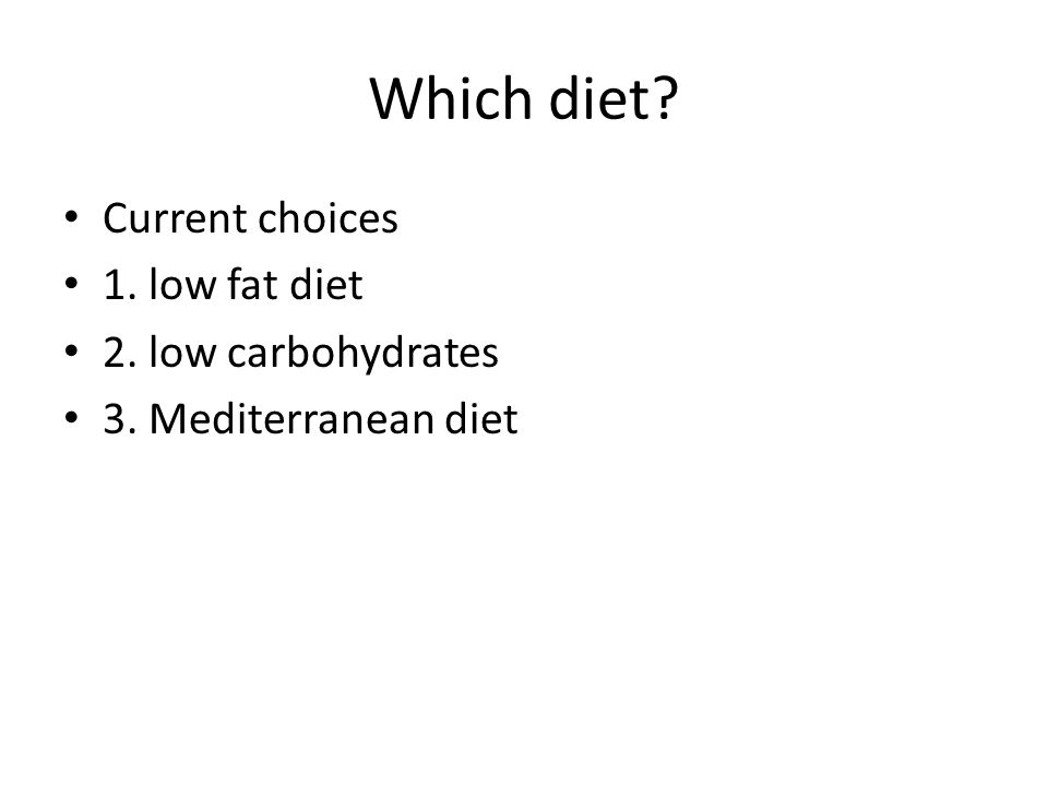 Which diet Current choices 1. low fat diet 2. low carbohydrates
