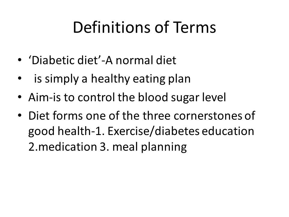 Definitions of Terms 'Diabetic diet'-A normal diet