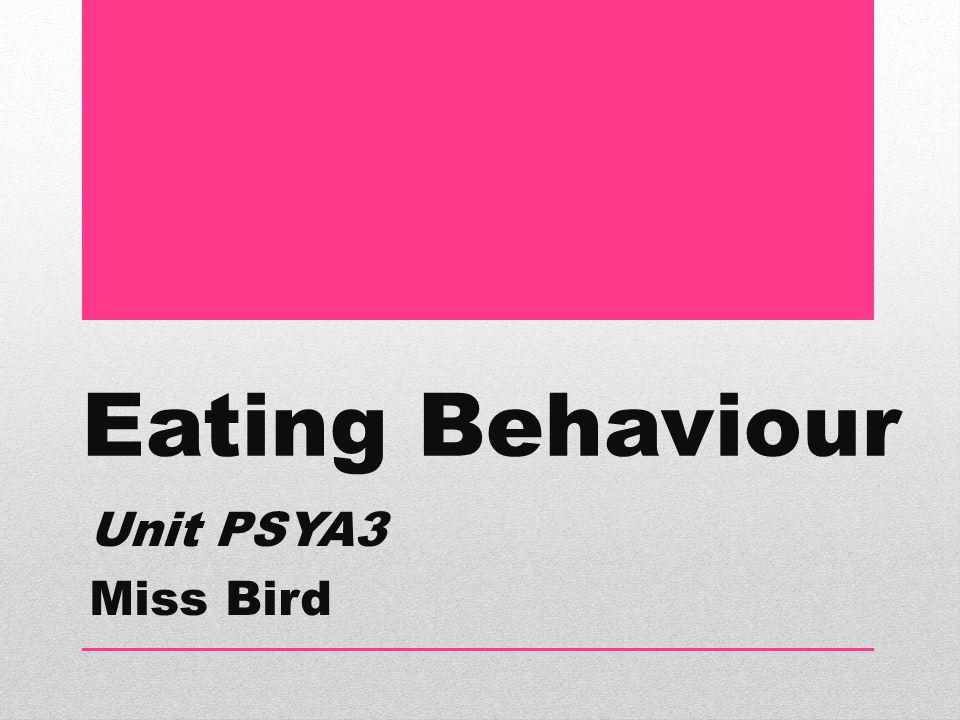 Eating Behaviour Unit PSYA3 Miss Bird