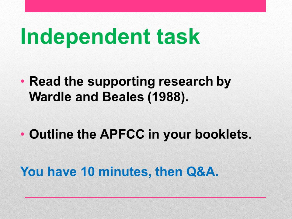 Independent task Read the supporting research by Wardle and Beales (1988). Outline the APFCC in your booklets.