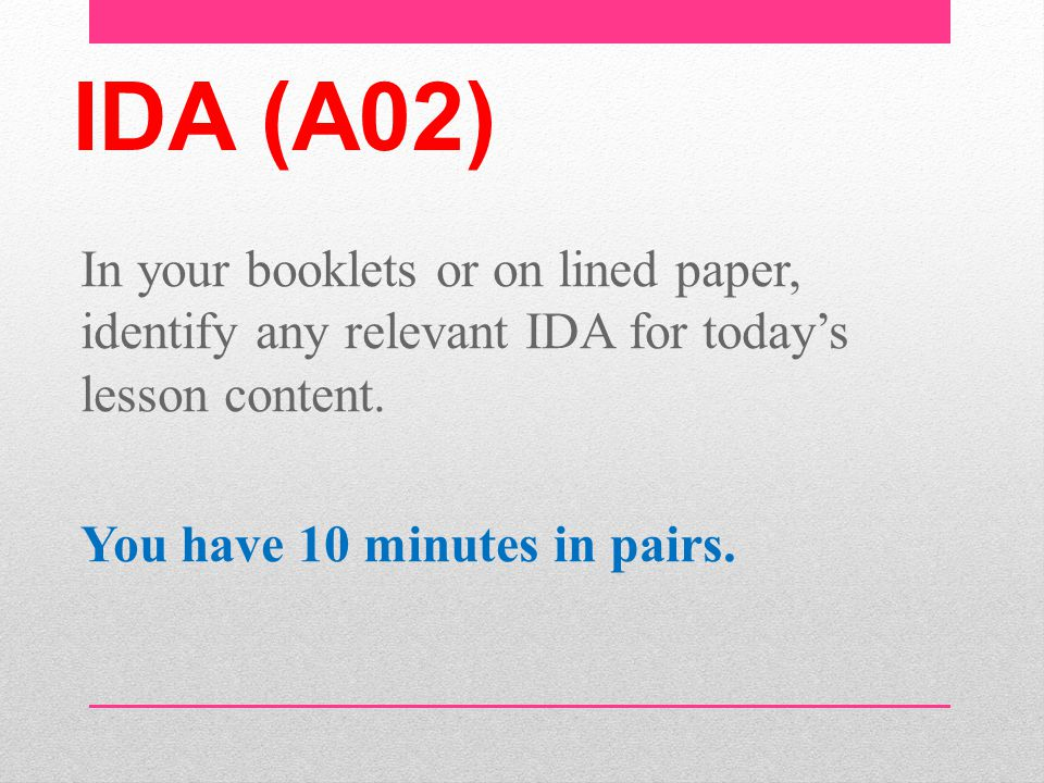 IDA (A02) In your booklets or on lined paper, identify any relevant IDA for today's lesson content.