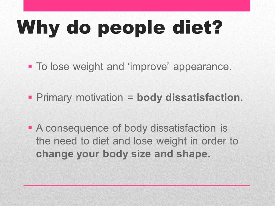 Why do people diet To lose weight and 'improve' appearance.