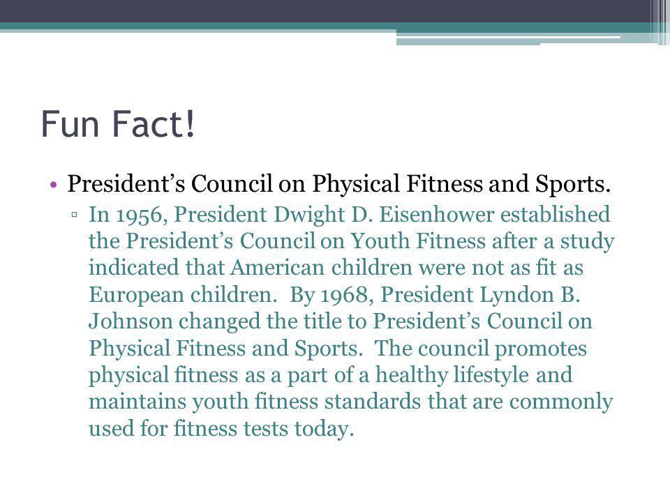 Fun Fact! President's Council on Physical Fitness and Sports.