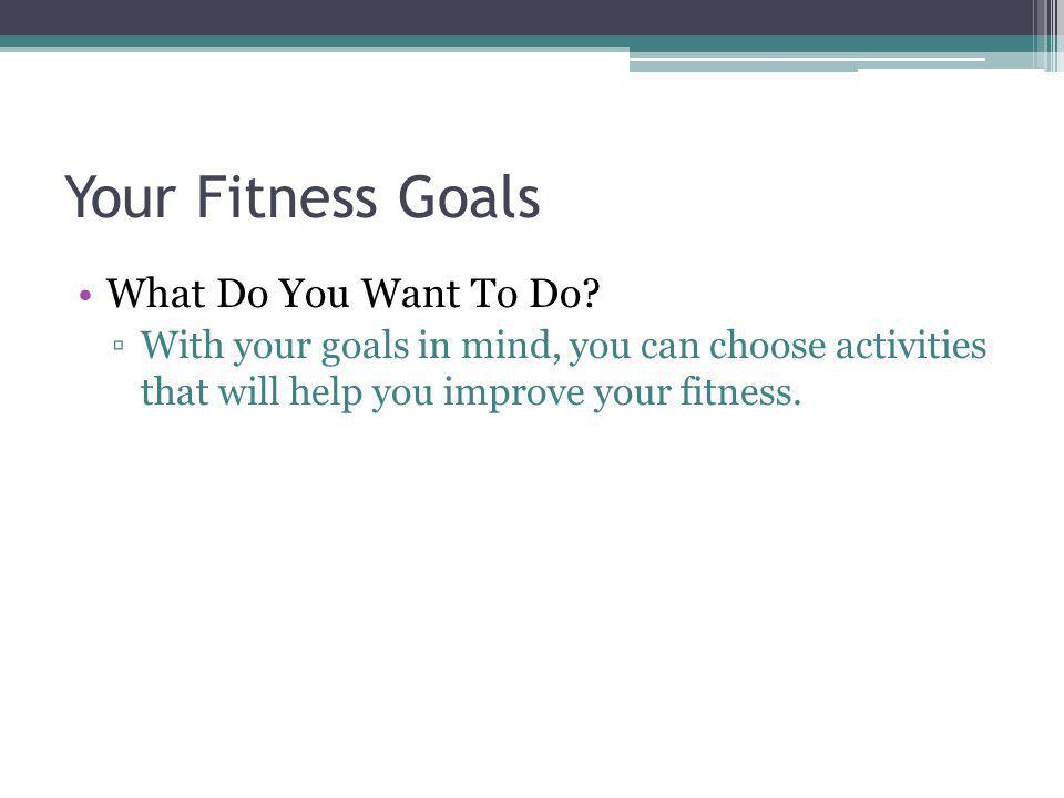 Your Fitness Goals What Do You Want To Do