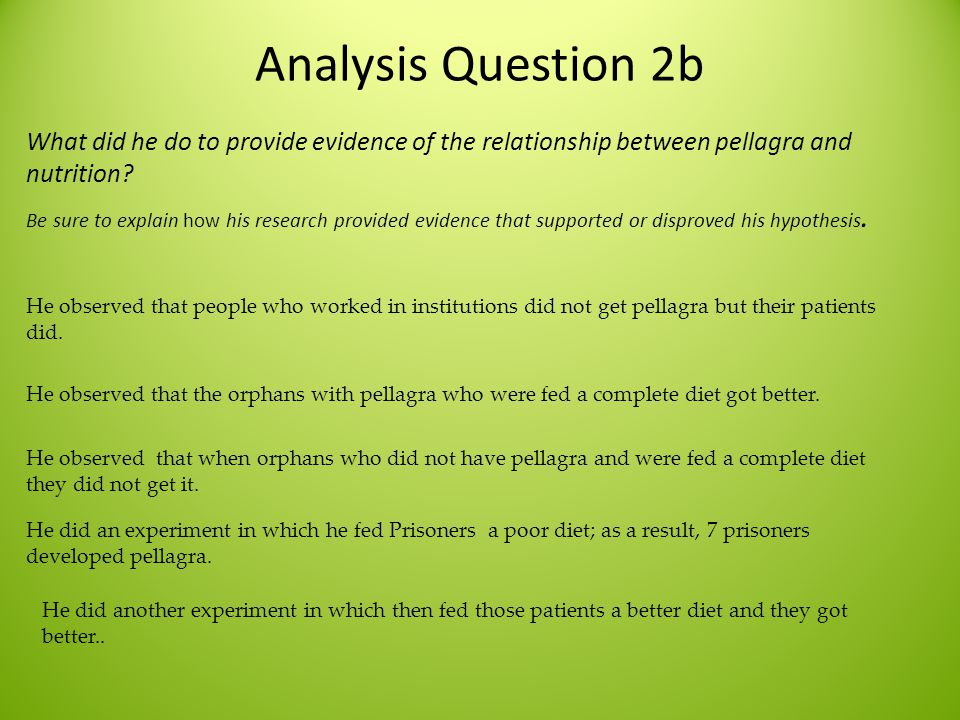 Analysis Question 2b What did he do to provide evidence of the relationship between pellagra and nutrition