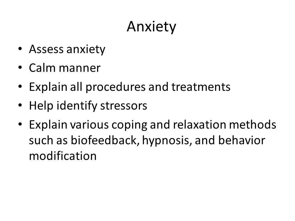 Anxiety Assess anxiety Calm manner