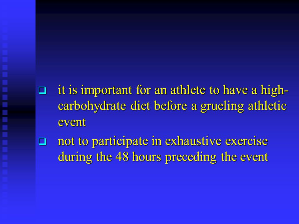 it is important for an athlete to have a high-carbohydrate diet before a grueling athletic event
