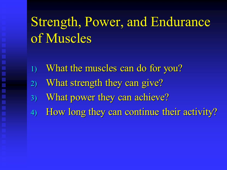 Strength, Power, and Endurance of Muscles
