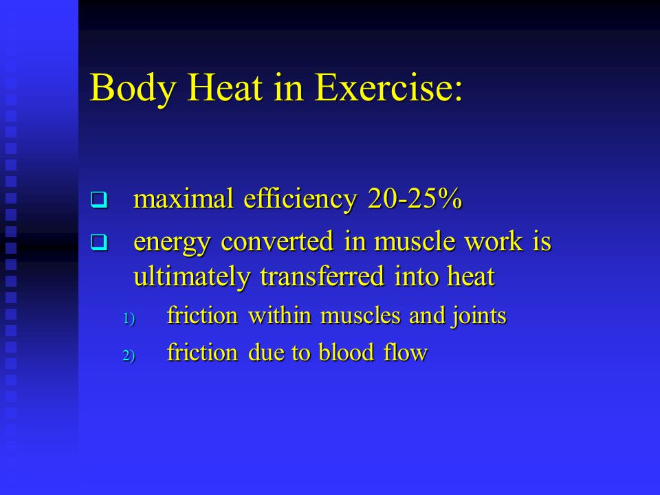 Body Heat in Exercise: maximal efficiency 20-25%
