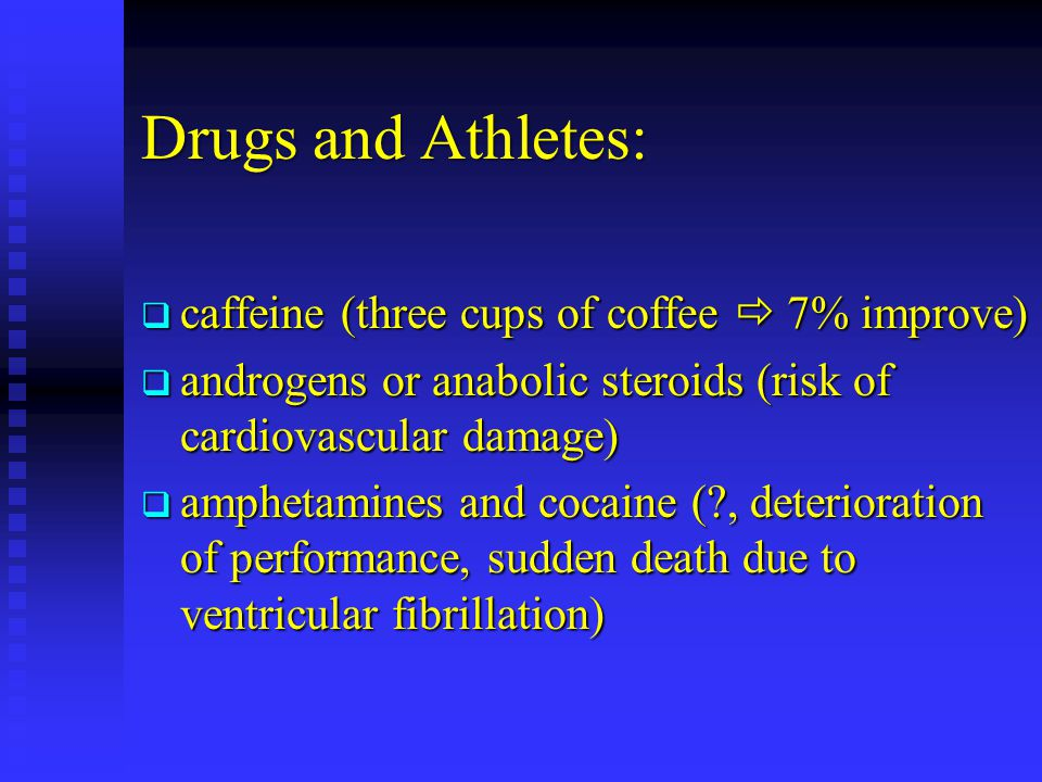 Drugs and Athletes: caffeine (three cups of coffee  7% improve)