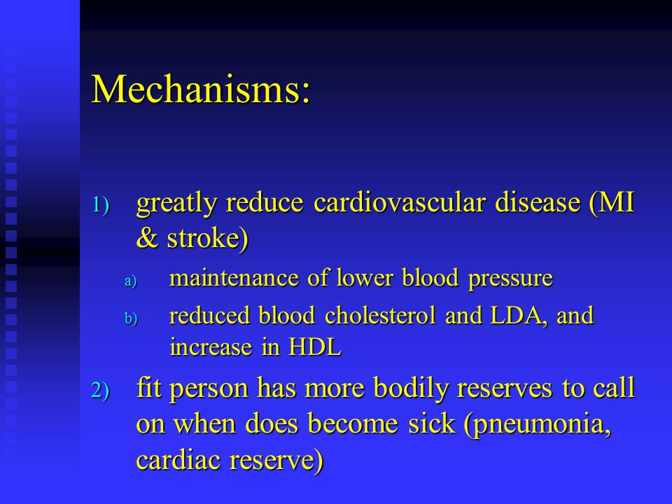 Mechanisms: greatly reduce cardiovascular disease (MI & stroke)