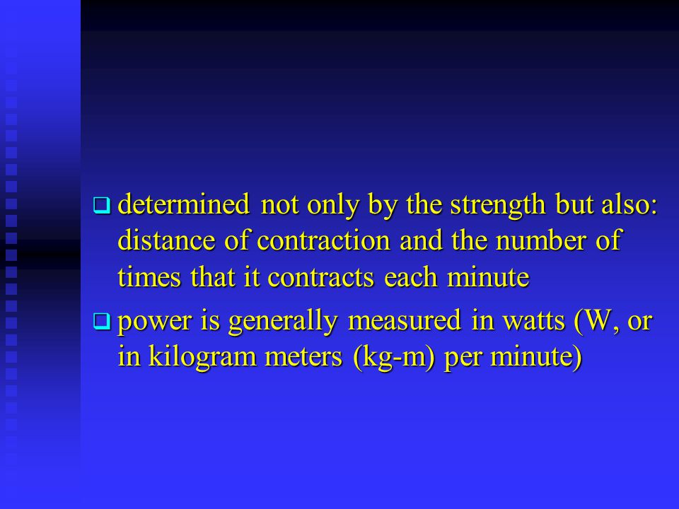 determined not only by the strength but also: distance of contraction and the number of times that it contracts each minute
