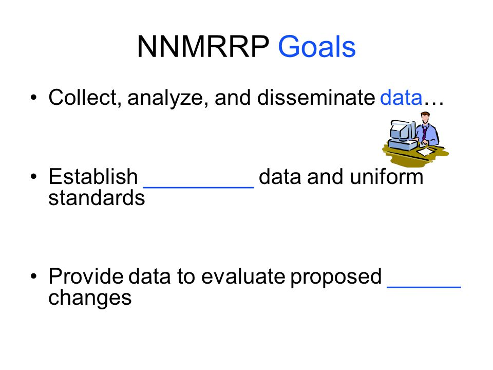 NNMRRP Goals Collect, analyze, and disseminate data…