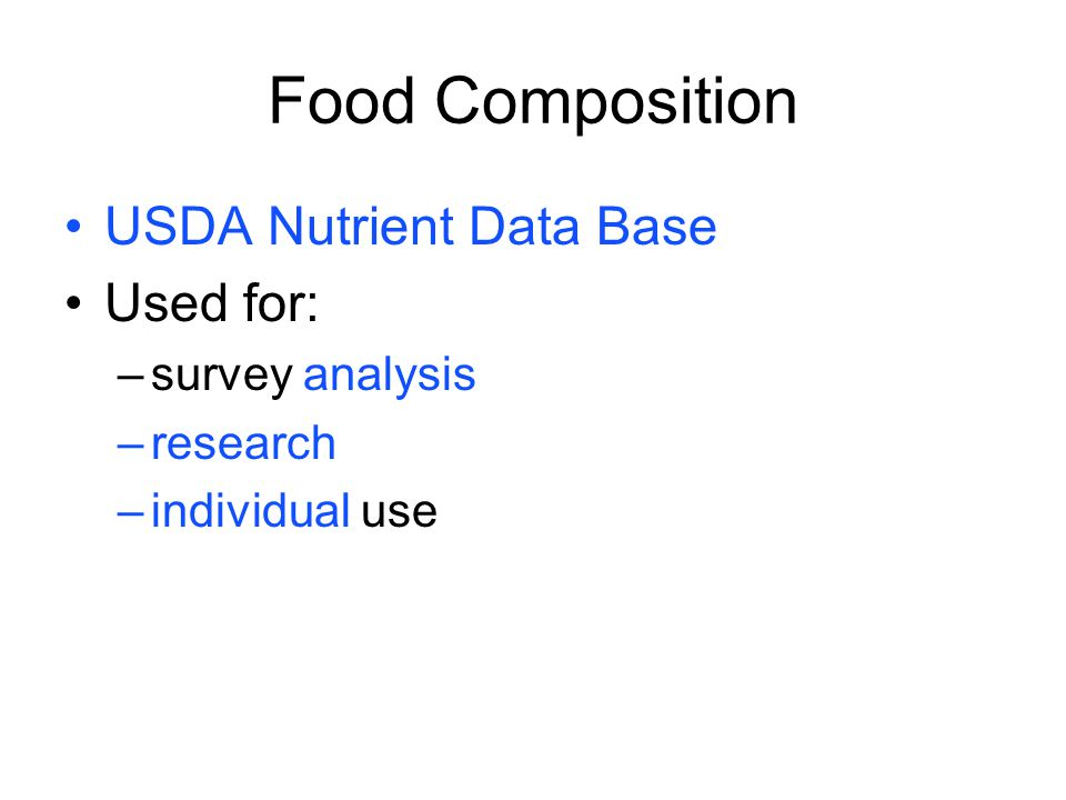 Food Composition USDA Nutrient Data Base Used for: survey analysis