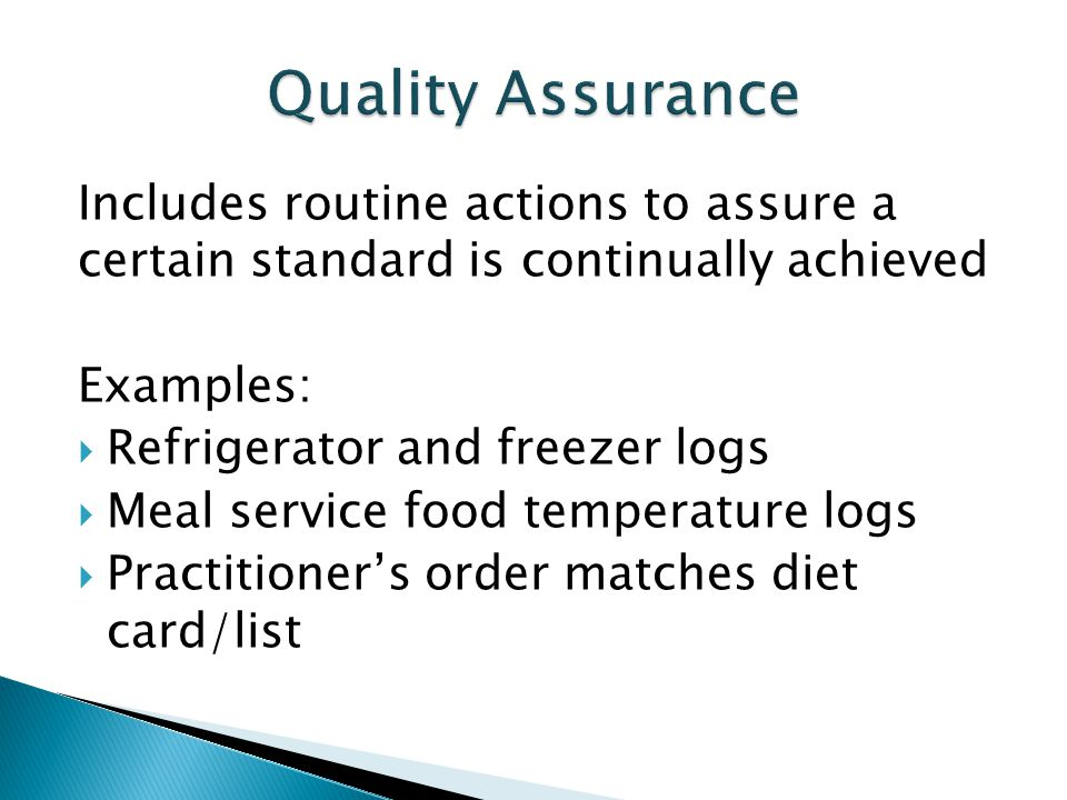 Quality Assurance Includes routine actions to assure a certain standard is continually achieved. Examples: