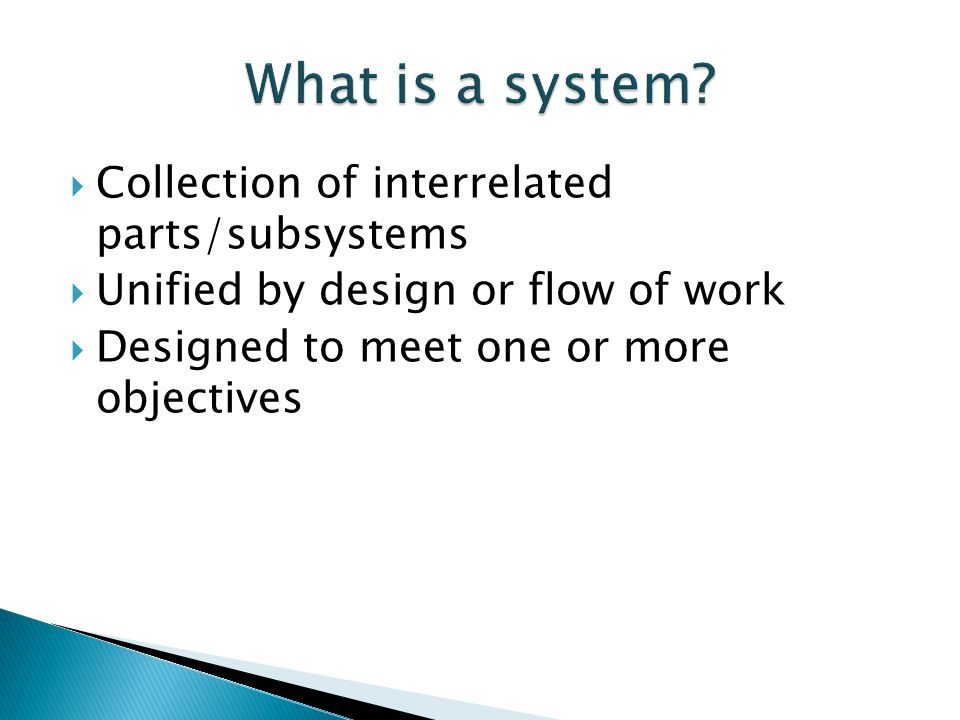 What is a system Collection of interrelated parts/subsystems