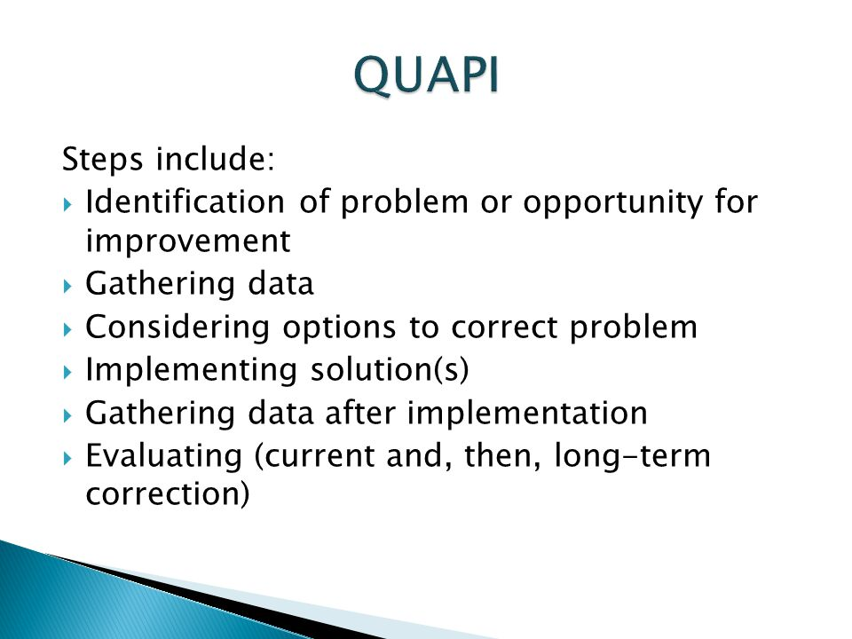 QUAPI Steps include: Identification of problem or opportunity for improvement. Gathering data. Considering options to correct problem.