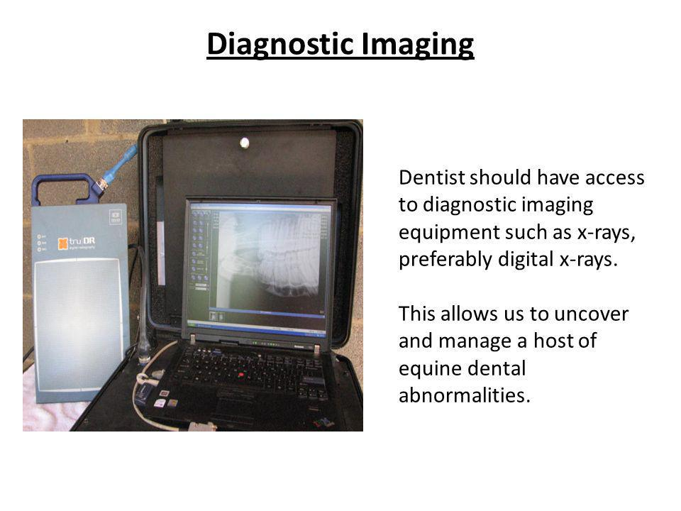 Diagnostic Imaging Dentist should have access to diagnostic imaging equipment such as x-rays, preferably digital x-rays.