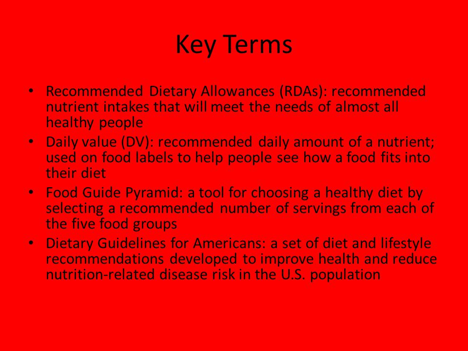 Key Terms Recommended Dietary Allowances (RDAs): recommended nutrient intakes that will meet the needs of almost all healthy people.