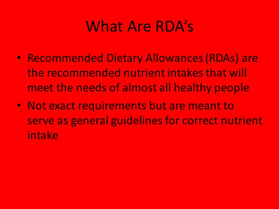 What Are RDA's Recommended Dietary Allowances (RDAs) are the recommended nutrient intakes that will meet the needs of almost all healthy people.