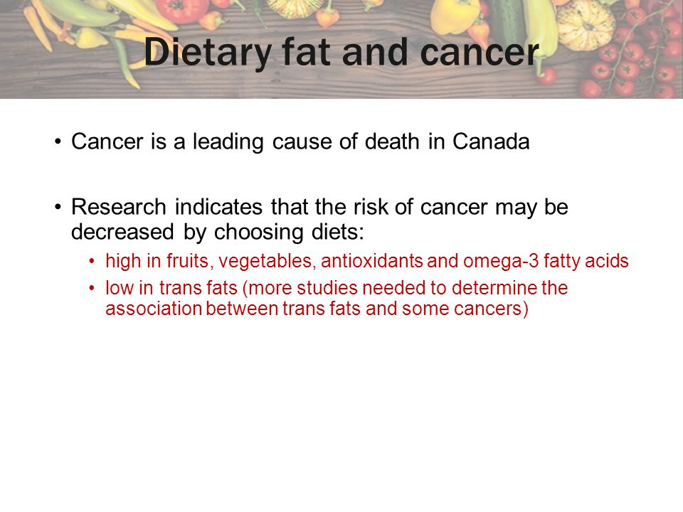 Dietary fat and cancer Cancer is a leading cause of death in Canada