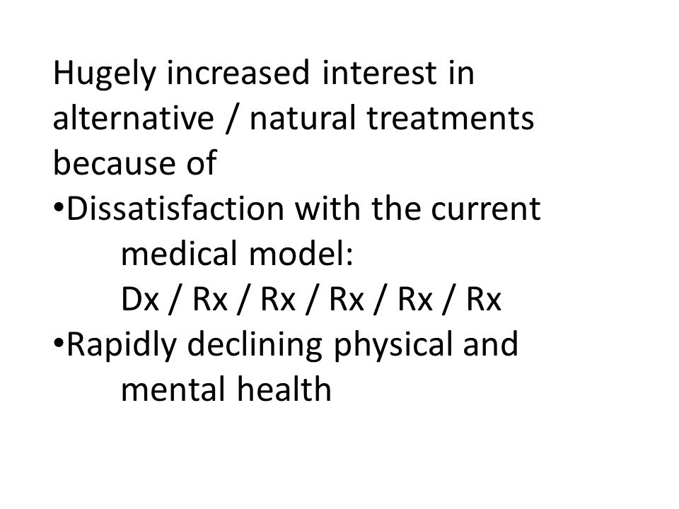 Hugely increased interest in alternative / natural treatments because of