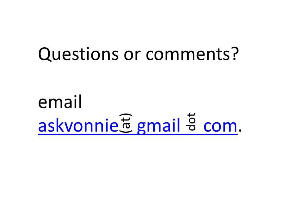 Questions or comments  askvonnie gmail com. (at) dot