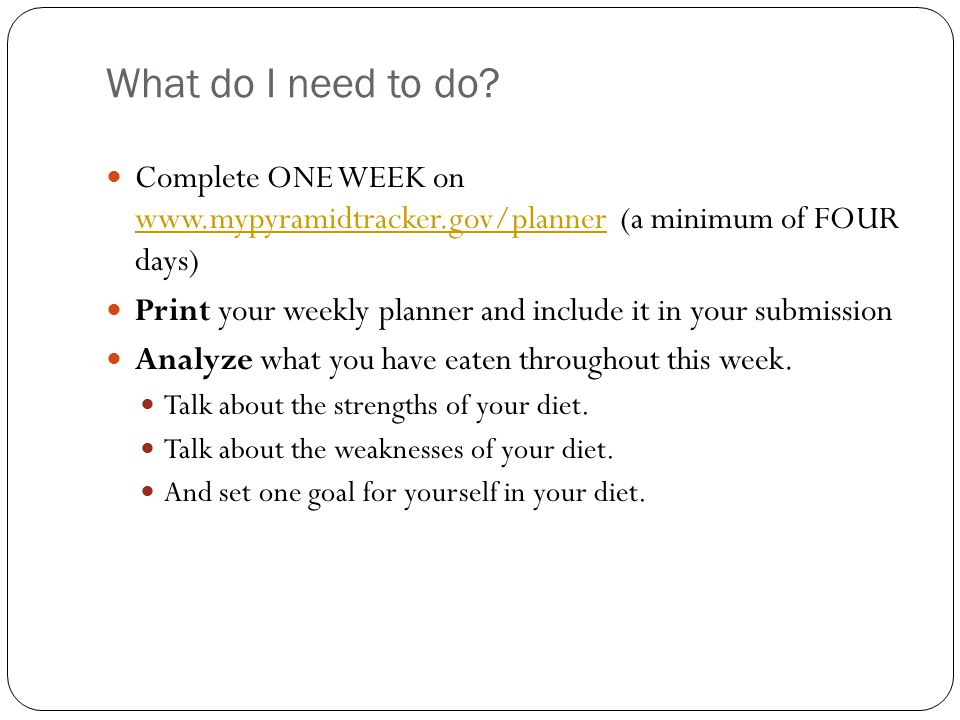 What do I need to do Complete ONE WEEK on   (a minimum of FOUR days)