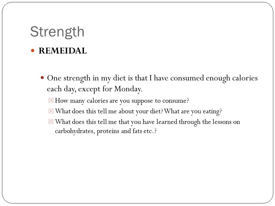Strength REMEIDAL. One strength in my diet is that I have consumed enough calories each day, except for Monday.