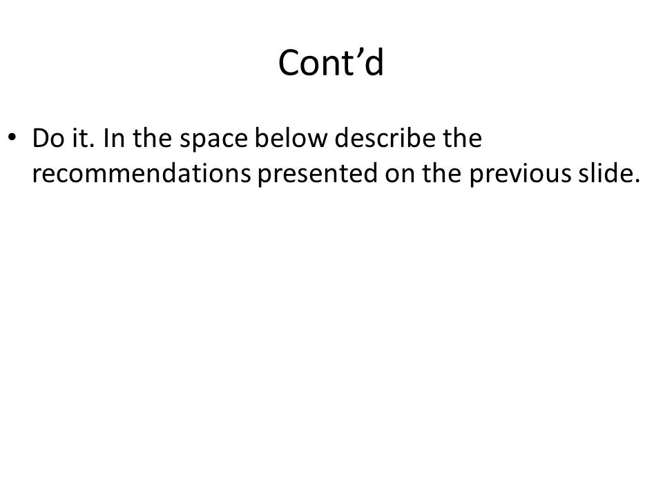 Cont'd Do it. In the space below describe the recommendations presented on the previous slide.