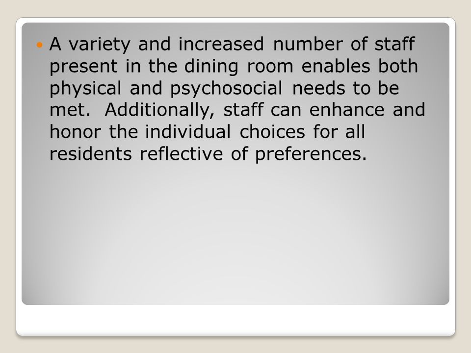 A variety and increased number of staff present in the dining room enables both physical and psychosocial needs to be met.