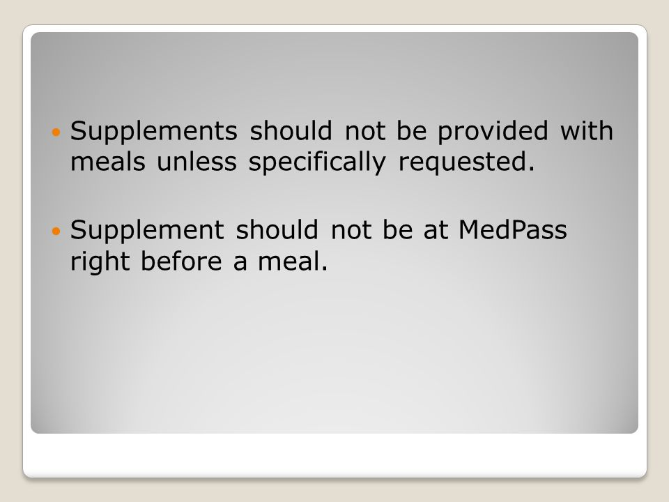 Supplements should not be provided with meals unless specifically requested.