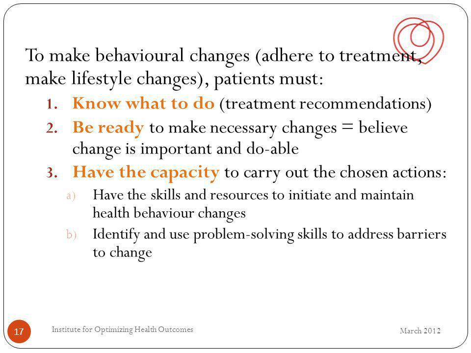 To make behavioural changes (adhere to treatment, make lifestyle changes), patients must: