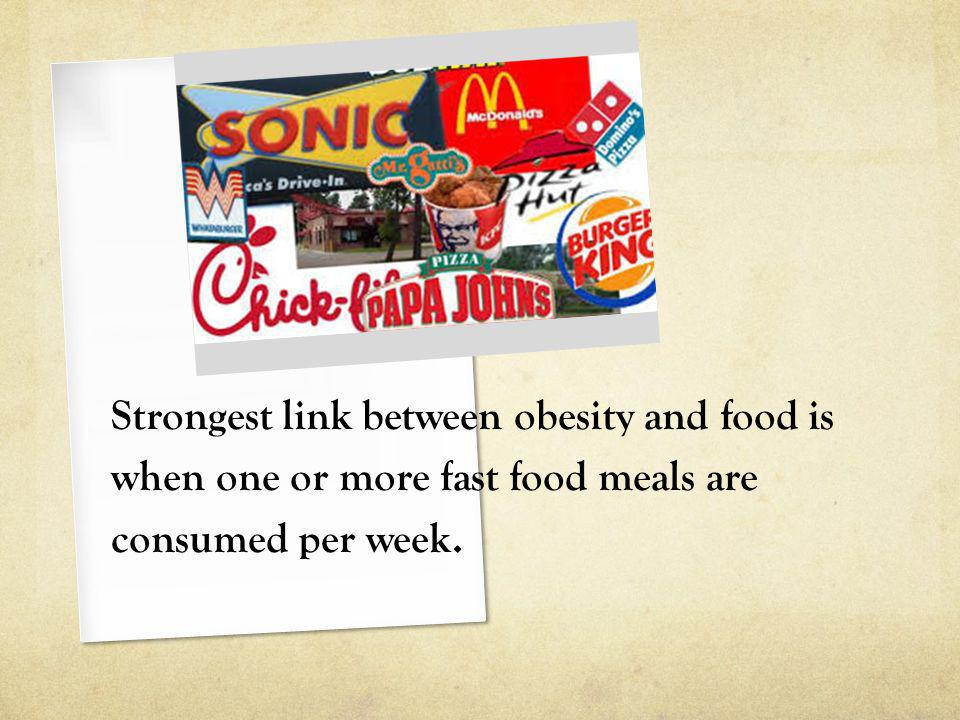 Strongest link between obesity and food is when one or more fast food meals are consumed per week.