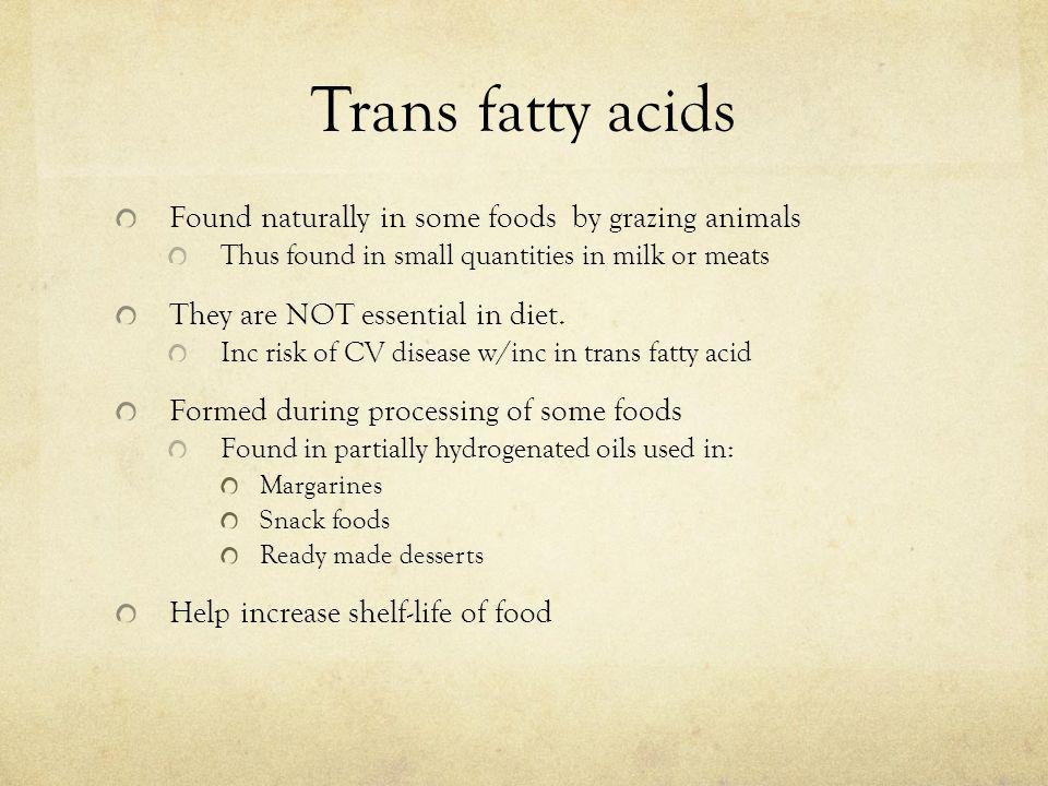 Trans fatty acids Found naturally in some foods by grazing animals