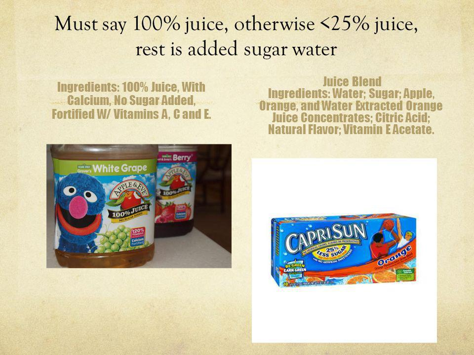 Must say 100% juice, otherwise <25% juice, rest is added sugar water
