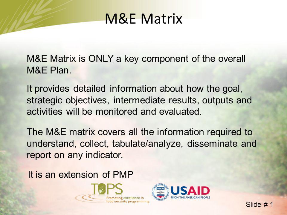 M&E Matrix M&E Matrix is ONLY a key component of the overall M&E Plan.