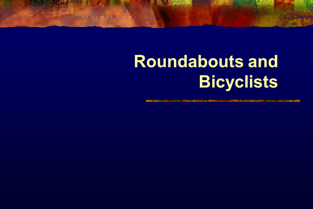 Roundabouts and Bicyclists